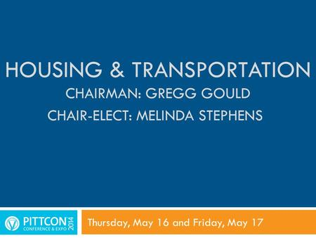 HOUSING & TRANSPORTATION CHAIRMAN: GREGG GOULD CHAIR-ELECT: MELINDA STEPHENS Thursday, May 16 and Friday, May 17.