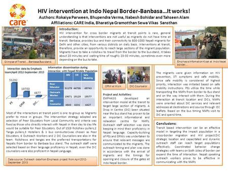 HIV intervention at Indo Nepal Border-Banbasa…It works! Authors: Rokaiya Parween, Bhupendra Verma, Nabesh Bohidar and Tahseen Alam Affiliations: CARE India,