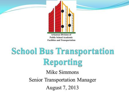 Mike Simmons Senior Transportation Manager August 7, 2013.