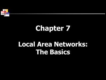 Chapter 7 Local Area Networks: The Basics. 2 Primary Function of a LAN File serving – large storage disk drive acts as a central storage repository Print.