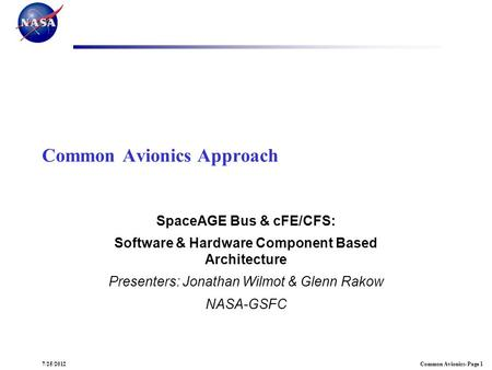 Common Avionics- Page 17/25/2012 Common Avionics Approach SpaceAGE Bus & cFE/CFS: Software & Hardware Component Based Architecture Presenters: Jonathan.