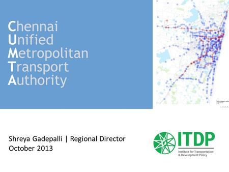 Shreya Gadepalli | Regional Director October 2013 Chennai Unified Metropolitan Transport Authority.