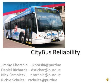 CityBus Reliability Jimmy Khorshid – Daniel Richards – Nick Saraniecki – Richie Schultz –