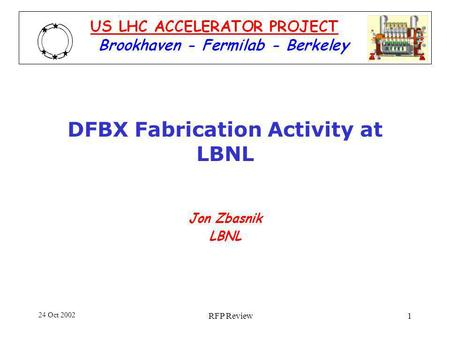 24 Oct 2002 RFP Review1 DFBX Fabrication Activity at LBNL Jon Zbasnik LBNL.
