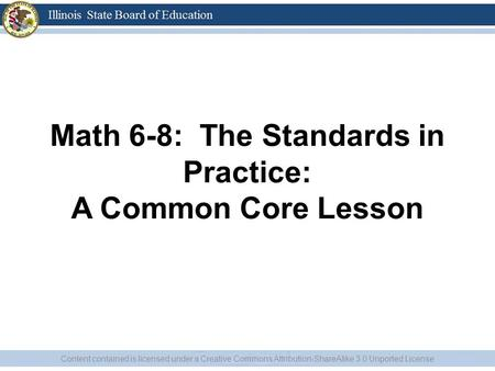 Math 6-8: The Standards in Practice: A Common Core Lesson Content contained is licensed under a Creative Commons Attribution-ShareAlike 3.0 Unported License.