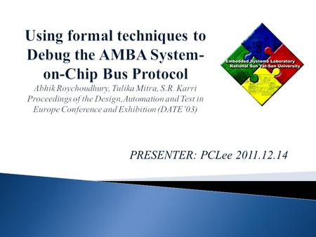 PRESENTER: PCLee 2011.12.14. System-on-chip (SoC) designs use bus protocols for high performance data transfer among the Intellectual Property (IP) cores.