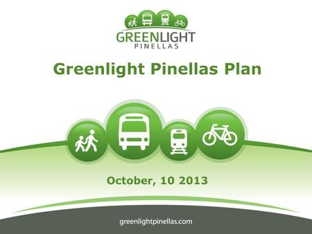 Greenlight Pinellas Plan October, 10 2013. How Much Will This Cost Me? PSTA Property Tax Will Be Eliminated: $180K Median Owner-Occ. House: $94.89 in.