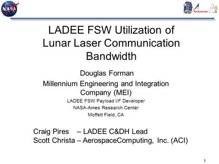 1 LADEE FSW Utilization of Lunar Laser Communication Bandwidth Douglas Forman Millennium Engineering and Integration Company (MEI) LADEE FSW Payload I/F.