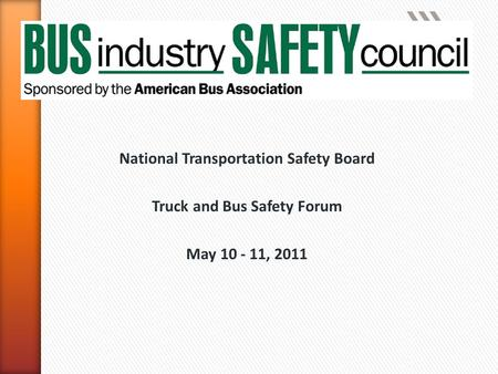 National Transportation Safety Board Truck and Bus Safety Forum May 10 - 11, 2011.