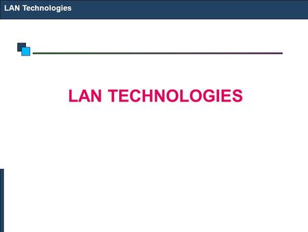 LAN Technologies LAN TECHNOLOGIES. Technology Options Ethernet Fast Ethernet Gigabit Ethernet 10 Gig Ethernet WLAN LAN Technologies.