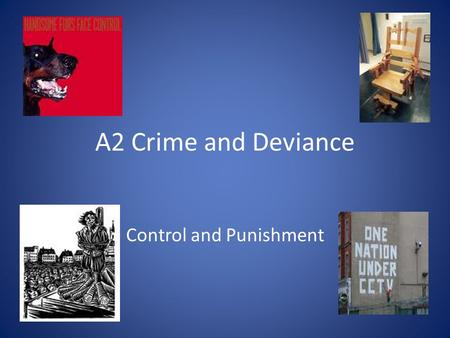 A2 Crime and Deviance Control and Punishment. Learning outcomes Understand and evaluate a range of crime prevention and control strategies, Define and.