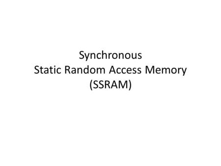 Synchronous Static Random Access Memory (SSRAM). Internal Structure of a SSRAM AREG: Address Register CREG: Control Register INREG: Input Register OUTREG: