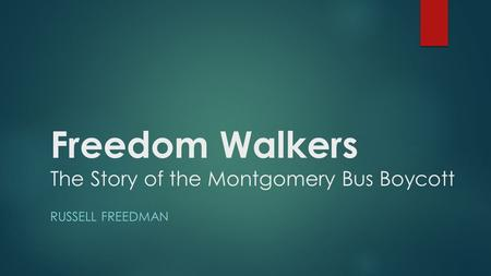 Freedom Walkers The Story of the Montgomery Bus Boycott RUSSELL FREEDMAN.