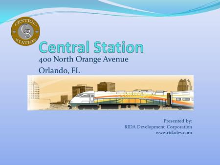 400 North Orange Avenue Orlando, FL Presented by: RIDA Development Corporation www.ridadev.com.