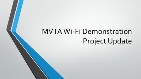 MVTA Wi-Fi Demonstration Project Update. Background In September 2014-The Board approved public Wi-Fi demonstration project based on MVTAs Staff recommendations.