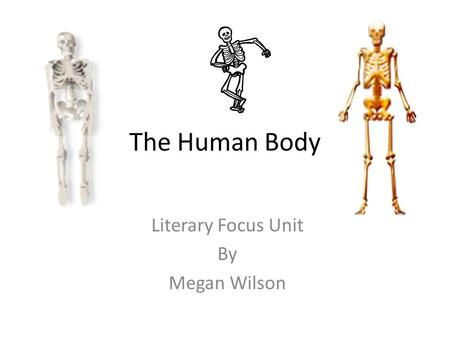 The Human Body Literary Focus Unit By Megan Wilson.