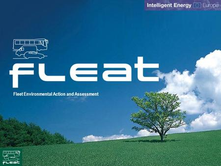 Fleet Environmental Action and Assessment. The Project –Intelligent Energy For Europe – STEER EIE/07/007/SI2.466261 –1/10/07 – 31/3/10 –Consortium 11.