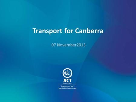 Transport for Canberra 07 November2013. Transport for NSW: Regional Transport Plan ACT, whilst not part of the region, is an important destination Transport.