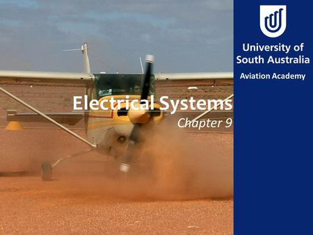 Electrical Systems Chapter 9. Aim Describe principals of operation of the aircraft electrical system.
