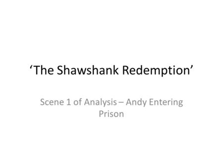 The Shawshank Redemption Scene 1 of Analysis – Andy Entering Prison.