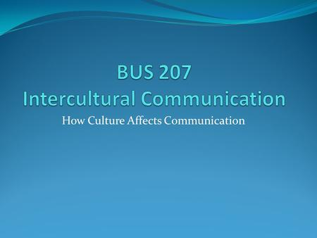 How Culture Affects Communication. Facts About Culture Culture is learned, not innate Culture is an invisible force.
