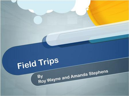 Field Trips By Roy Wayne and Amanda Stephens. Planning and Cost: Plan ahead of time. Where are we going? How much ? Cost of bus? Lunch? Bring it, eat.