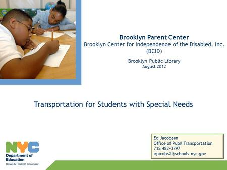 Transportation for Students with Special Needs Brooklyn Parent Center Brooklyn Center for Independence of the Disabled, Inc. (BCID) Brooklyn Public Library.