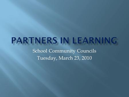 School Community Councils Tuesday, March 23, 2010.