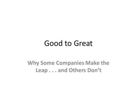 Good to Great Why Some Companies Make the Leap... and Others Dont.