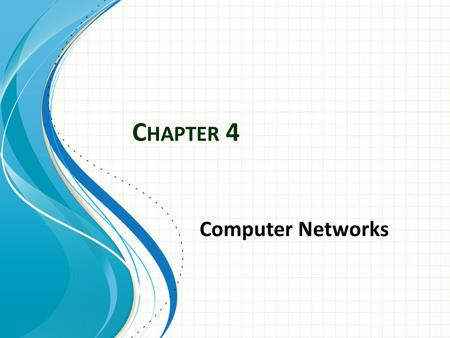 C HAPTER 4 Computer Networks. Chapter 4 A computer network is a collection of computers and devices connected by communications channels that facilitate.
