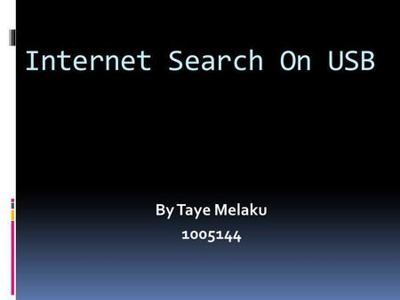 Internet Search On USB By Taye Melaku 1005144. Content Goal of the study Visualization of USB USB definition and explanation Conclusion Reference.