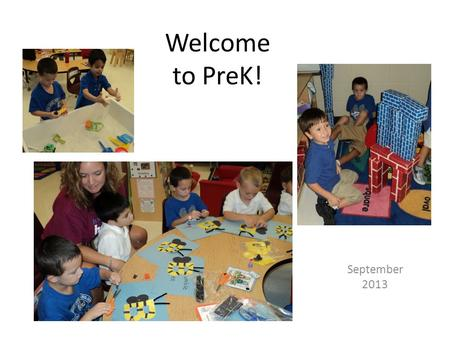Welcome to PreK! September 2013. We have been busy in PreK! We have been learning about being in school.