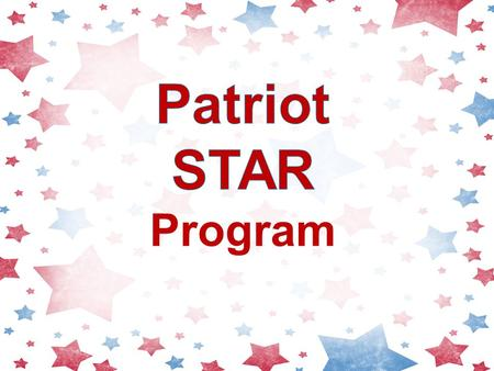 M ake Good Choices To: A ccept Responsibility V alue Self, Others, and Property S tay Safe Patriot STAR is a PBS Program PBS = Positive Behavior Supports.