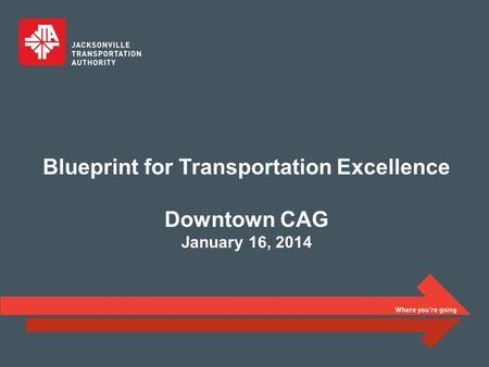 Blueprint for Transportation Excellence Downtown CAG January 16, 2014.