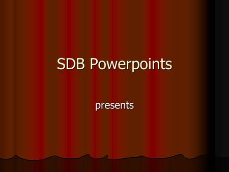 SDB Powerpoints presents.