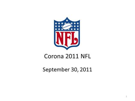 Corona 2011 NFL September 30, 2011 1. ESPN/Gruden Broadcast Elements Corona Extra renewed its sponsorship of the Gruden Extra segment in ESPNs Monday.