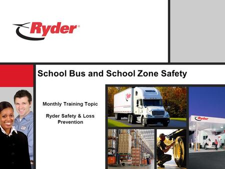 School Bus and School Zone Safety Monthly Training Topic Ryder Safety & Loss Prevention.