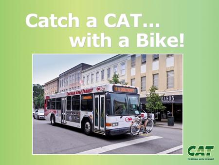 Catch a CAT... with a Bike!. Catching a CAT with a Bike 3 easy steps get you and your bicycle on the bus and on your way. Look Load Lock.