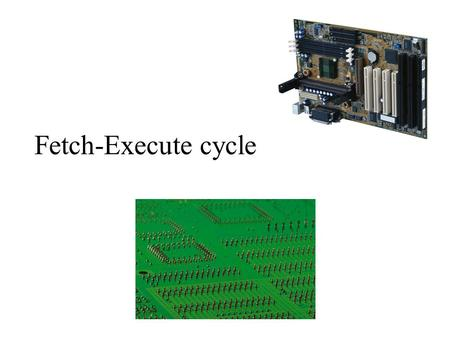 Fetch-Execute cycle. Memory Read operation Read from memory.