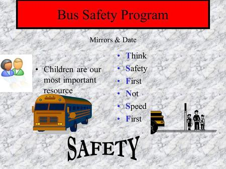 Bus Safety Program Children are our most important resource Think Safety First Not Speed First Mirrors & Date.