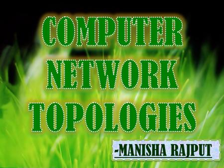 Photo Album by ME -MANISHA RAJPUT. What is a Topology ? Network topologies describe the ways in which the elements of a network are mapped. They describe.