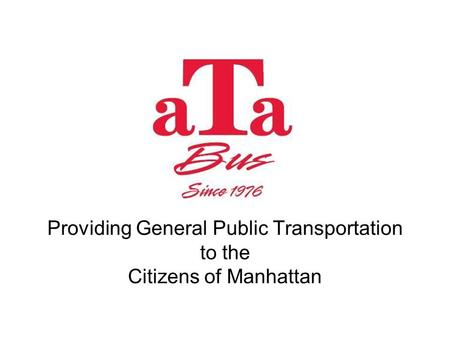 Providing General Public Transportation to the Citizens of Manhattan.