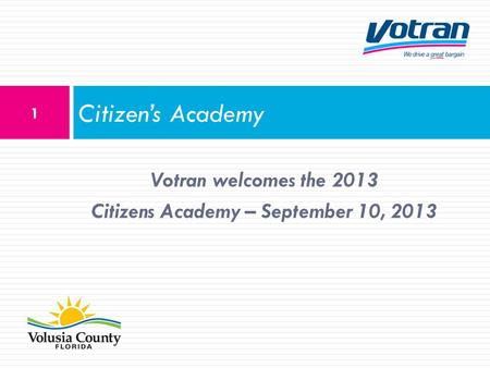 Votran welcomes the 2013 Citizens Academy – September 10, 2013 Citizens Academy 1.