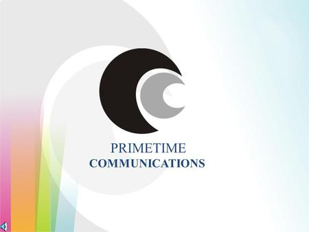 COMMUNICATIONS PRIMETIME. PRIMETIME COMMUNICATIONS We work together with our clients, together in our resolve to grow their brands. Our consumer-centric.