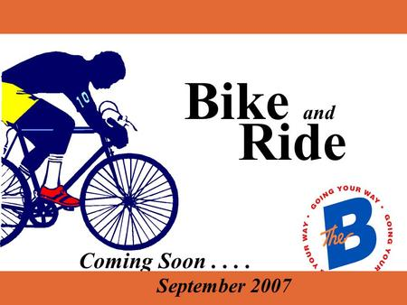Coming Soon.... Bike and Ride September 2007 Simply load your bicycle on the B Bike Rack and you are ready to roll. How does it work... No tricycles,