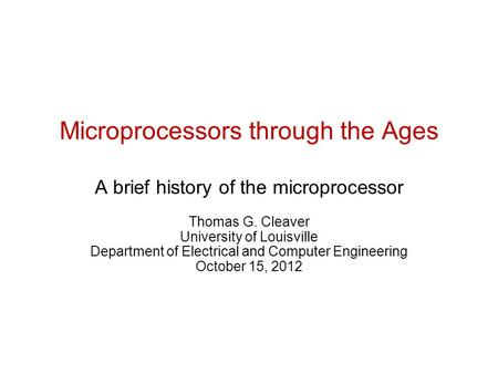 Microprocessors through the Ages A brief history of the microprocessor