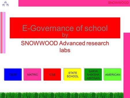 SNOWWOOD E-Governance of school by SNOWWOOD Advanced research labs CBSEMATRICICSE STATE SCHOOL SARVA SHIKSHA ABHYAAN AMERICAN.