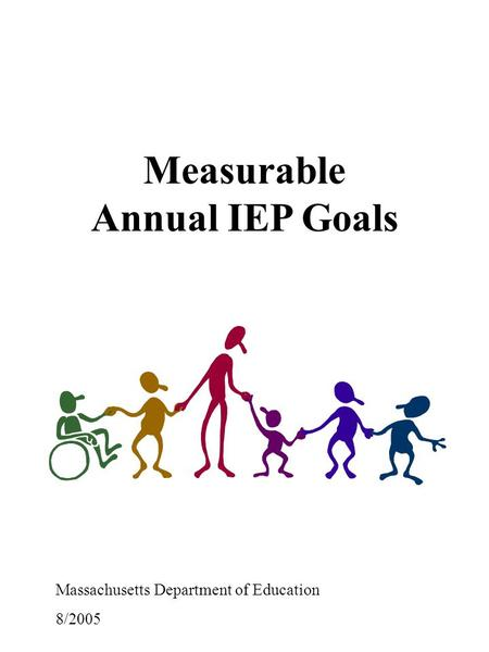 Measurable Annual IEP Goals Massachusetts Department of Education 8/2005.