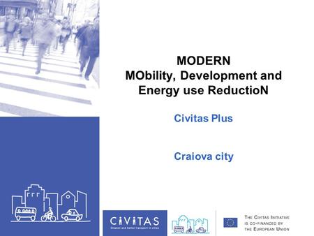 MODERN MObility, Development and Energy use ReductioN Civitas Plus Craiova city.