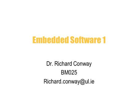 Embedded Software 1 Dr. Richard Conway BM025